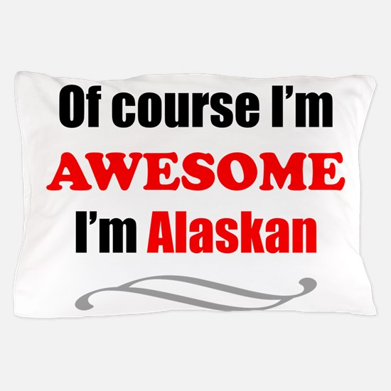Alaska Is Awesome Pillow Case