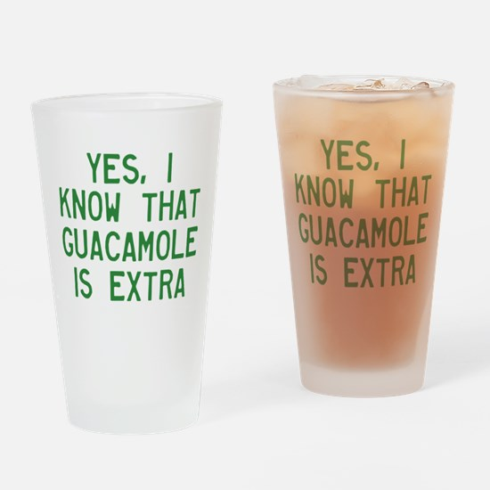 I Know Guacamole Is Extra Drinking Glass