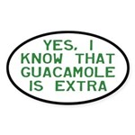 I Know Guacamole Is Extra Sticker (Oval)