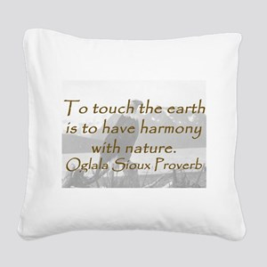 To Touch the Earth Square Canvas Pillow