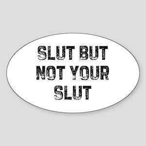Slut But Not Your Slut Oval Sticker