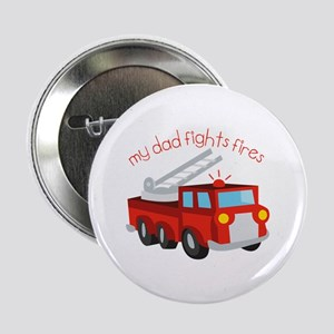 """My Dad Fights Fires 2.25"""" Button"""