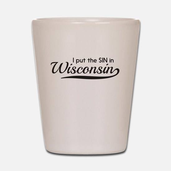 I put the SIN in Wisconsin Shot Glass