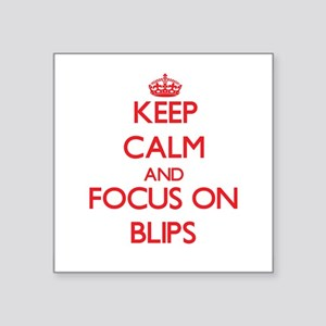 Keep Calm and focus on Blips Sticker