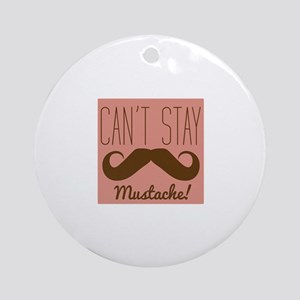 Cant Stay Mustache Ornament (Round)