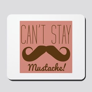 Cant Stay Mustache Mousepad