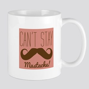 Cant Stay Mustache Mugs