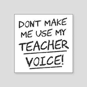 Don't Make Me Use My Teacher Voice Sticker