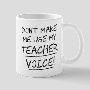 Don't Make Me Use My Teacher Voice Mugs