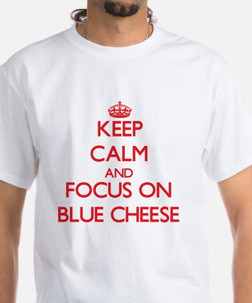 Keep Calm and focus on Blue Cheese T-Shirt