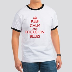 Keep Calm and focus on Blues T-Shirt