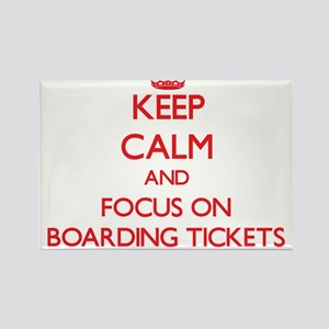 Keep Calm and focus on Boarding Tickets Magnets