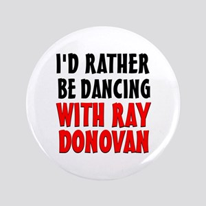 "Dancing with Ray Donovan 3.5"" Button"