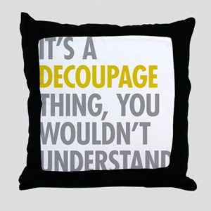 Its A Decoupage Thing Throw Pillow