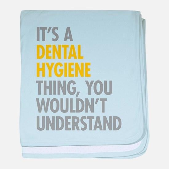 Its A Dental Hygiene Thing baby blanket