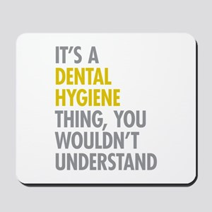 Its A Dental Hygiene Thing Mousepad