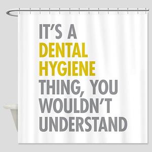 Its A Dental Hygiene Thing Shower Curtain