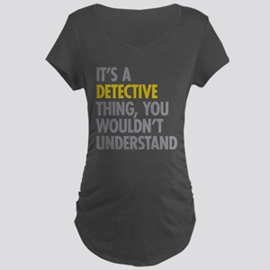 Its A Detective Thing Maternity Dark T-Shirt