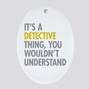 Its A Detective Thing Ornament (Oval)