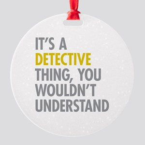 Its A Detective Thing Round Ornament