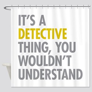 Its A Detective Thing Shower Curtain