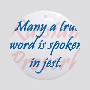 Many a True Word Round Ornament