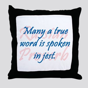 Many a True Word Throw Pillow