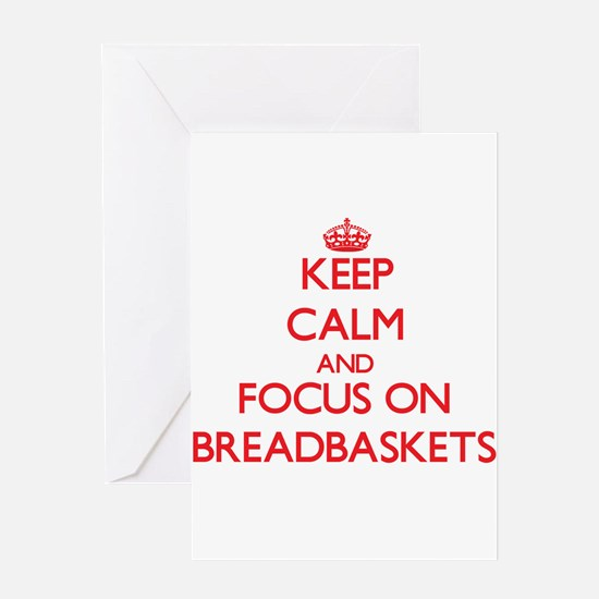 Keep Calm and focus on Breadbaskets Greeting Cards