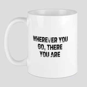Wherever You Go, There You Ar Mug