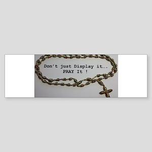 Don't just Display it, Pray it! Bumper Sticker