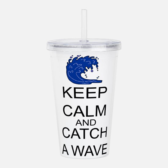Keep Calm And Catch A Wave Acrylic Double-wall Tum