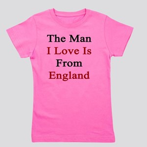 The Man I Love Is From England  Girl's Tee