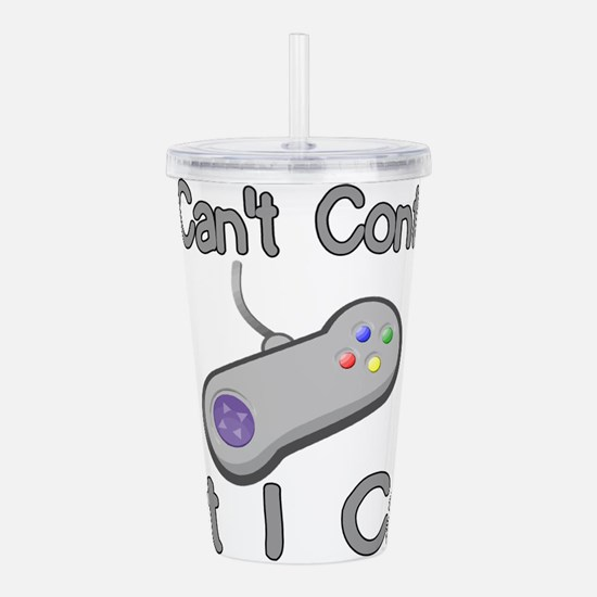 You Can't Controller Acrylic Double-wall Tumbler