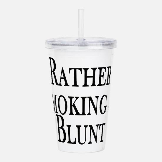 Rather Smoke Blunt Acrylic Double-wall Tumbler