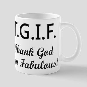 TGIF THANK GOD I'M FABULOUS. Mugs
