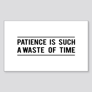 Patience Is Such A Waste Of Time Sticker