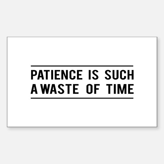 Patience Is Such A Waste Of Time Decal