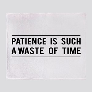 Patience Is Such A Waste Of Time Throw Blanket