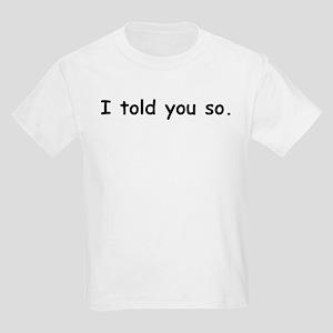 7cf48fbaf54a I Told You So T-Shirts - CafePress