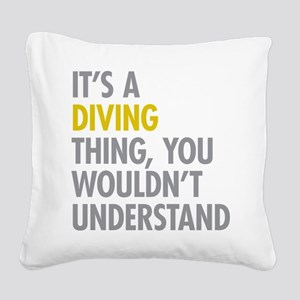 Its A Diving Thing Square Canvas Pillow