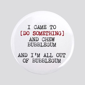 """Chew Bubblegum 3.5"""" Button"""