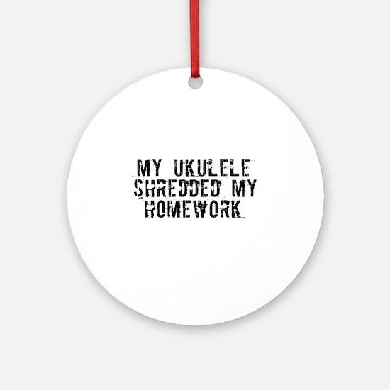 My Ukulele Shredded My Homewo Ornament (Round)