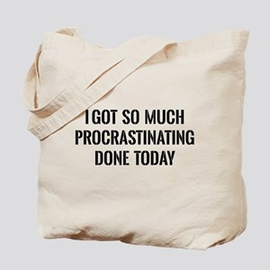 I got so much procrastinating done today Tote Bag