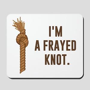 I'm a Frayed Knot Mousepad