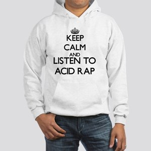Keep calm and listen to ACID RAP Hooded Sweatshirt