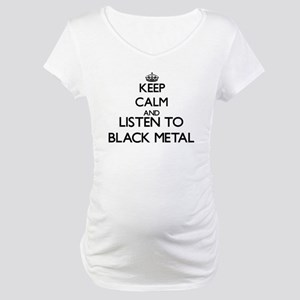 Keep calm and listen to BLACK METAL Maternity T-Sh