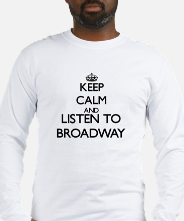 Keep calm and listen to BROADWAY Long Sleeve T-Shi