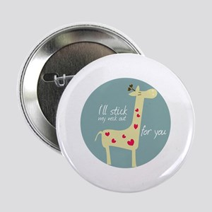 """I ll stick ,my neck at for you 2.25"""" Button"""