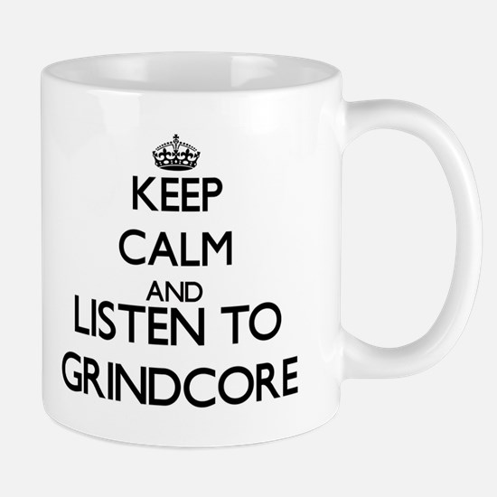 Keep calm and listen to GRINDCORE Mugs