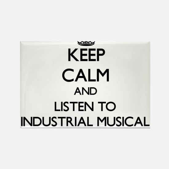 Keep calm and listen to INDUSTRIAL MUSICAL Magnets